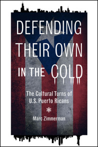 Cover for zimmerman: Defending Their Own in the Cold: The Cultural Turns of U.S. Puerto Ricans. Click for larger image