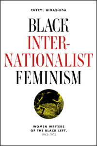 Cover for higashida: Black Internationalist Feminism: Women Writers of the Black Left, 1945-1995. Click for larger image