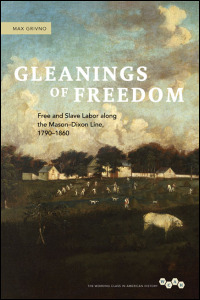 Cover for grivno: Gleanings of Freedom: Free and Slave Labor along the Mason-Dixon Line, 1790-1860. Click for larger image