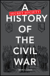 link to catalog page, A Secret Society History of the Civil War