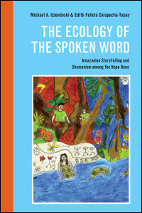 Cover for uzendoski: The Ecology of the Spoken Word: Amazonian Storytelling and Shamanism among the Napo Runa. Click for larger image