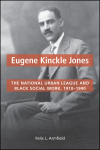 Cover for armfield: Eugene Kinckle Jones: The National Urban League and Black Social Work, 1910-1940. Click for larger image