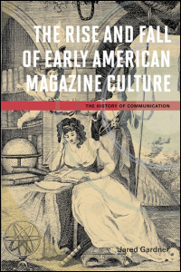 Cover for gardner: The Rise and Fall of Early American Magazine Culture. Click for larger image