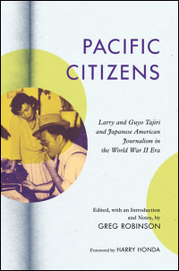 Cover for robinson: Pacific Citizens: Larry and Guyo Tajiri and Japanese American Journalism in the World War II Era. Click for larger image