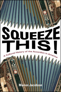 Cover for jacobson: Squeeze This!: A Cultural History of the Accordion in America. Click for larger image