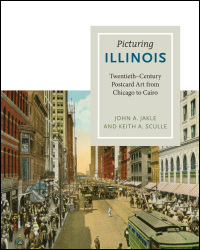Cover for jakle: Picturing Illinois: Twentieth-Century Postcard Art from Chicago to Cairo. Click for larger image