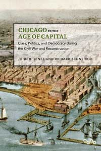 Cover for jentz: Chicago in the Age of Capital: Class, Politics, and Democracy during the Civil War and Reconstruction. Click for larger image