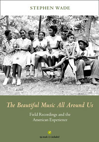 Cover for WADE: The Beautiful Music All Around Us: Field Recordings and the American Experience. Click for larger image