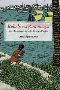 Cover for rivers: Rebels and Runaways: Slave Resistance in Nineteenth-Century Florida. Click for larger image