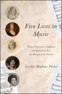 Cover for porter: Five Lives in Music: Women Performers, Composers, and Impresarios from the Baroque to the Present. Click for larger image