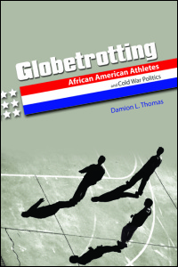 Cover for thomas: Globetrotting: African American Athletes and Cold War Politics. Click for larger image