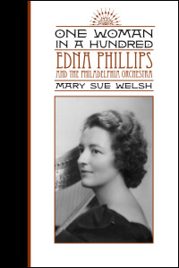 Cover for welsh: One Woman in a Hundred: Edna Phillips and the Philadelphia Orchestra. Click for larger image