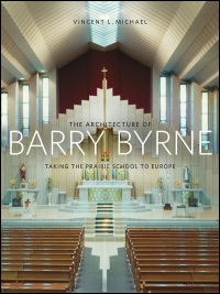 Cover for MICHAEL: The Architecture of Barry Byrne: Taking the Prairie School to Europe. Click for larger image
