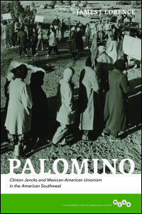 Cover for LORENCE: Palomino: Clinton Jencks and Mexican-American Unionism in the American Southwest. Click for larger image