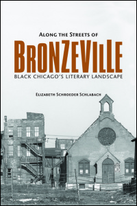 Cover for Schlabach: Along the Streets of Bronzeville: Black Chicago's Literary Landscape. Click for larger image