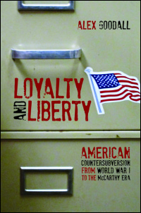 Cover for Goodall: Loyalty and Liberty: American Countersubversion from World War I to the McCarthy Era. Click for larger image