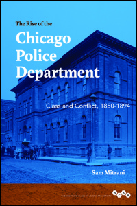 Cover for Mitrani: The Rise of the Chicago Police Department: Class and Conflict, 1850-1894. Click for larger image