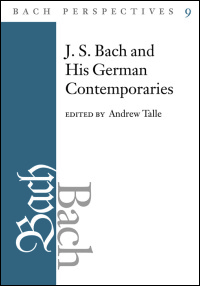 Cover for Talle: Bach Perspectives, Volume 9: J. S. Bach and His German Contemporaries. Click for larger image