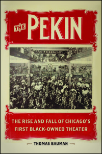 Cover for Bauman: The Pekin: The Rise and Fall of Chicago's First Black-Owned Theater. Click for larger image