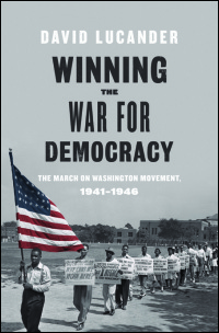 Cover for LUCANDER: Winning the War for Democracy: The March on Washington Movement, 1941-1946. Click for larger image