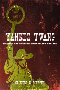 Cover for MURPHY: Yankee Twang: Country and Western Music in New England. Click for larger image