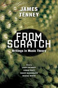 Cover for TENNEY: From Scratch: Writings in Music Theory. Click for larger image