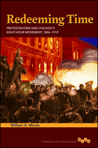 Cover for MIROLANOV: Redeeming Time: Protestantism and Chicago's Eight-Hour Movement, 1866-1912. Click for larger image