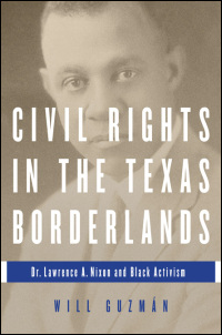 Cover for GUZMÁN: Civil Rights in the Texas Borderlands: Dr. Lawrence A. Nixon and Black Activism. Click for larger image