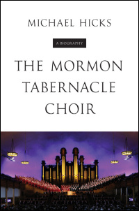 Cover for Hicks: The Mormon Tabernacle Choir: A Biography. Click for larger image