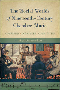 Cover for SUMNER LOTT: The Social Worlds of Nineteenth-Century Chamber Music: Composers, Consumers, Communities. Click for larger image