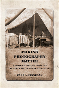 Cover for Finnegan: Making Photography Matter: A Viewer's History from the Civil War to the Great Depression. Click for larger image