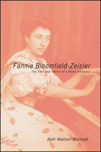 Cover for Macleod: Fannie Bloomfield-Zeisler: The Life and Times of a Piano Virtuoso. Click for larger image