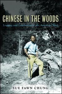 Cover for Chung: Chinese in the Woods: Logging and Lumbering in the American West. Click for larger image