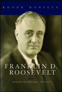 Cover for DANIELS: Franklin D. Roosevelt: Road to the New Deal, 1882-1939. Click for larger image
