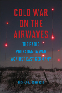 Cover for SCHLOSSER: Cold War on the Airwaves: The Radio Propaganda War against East Germany. Click for larger image