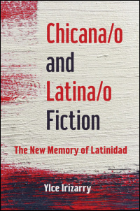 Cover for IRIZARRY: Chicana/o and Latina/o Fiction: The New Memory of Latinidad. Click for larger image
