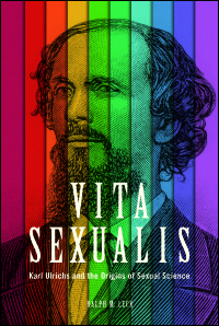 Cover for Leck: Vita Sexualis: Karl Ulrichs and the Origins of Sexual Science. Click for larger image