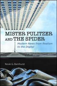 Cover for BARNHURST: Mister Pulitzer and the Spider: Modern News from Realism to the Digital. Click for larger image