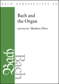 Cover for Dirst: Bach Perspectives, Volume 10: Bach and the Organ. Click for larger image