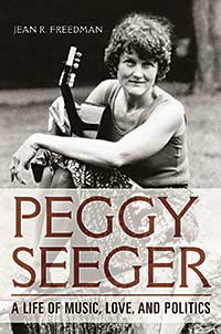 Cover for FREEDMAN: Peggy Seeger: A Life of Music, Love, and Politics. Click for larger image
