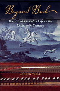 Cover for TALLE: Beyond Bach: Music and Everyday Life in the Eighteenth Century. Click for larger image