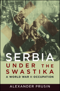 Cover for PRUSIN: Serbia under the Swastika: A World War II Occupation. Click for larger image