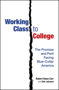 Cover for Carr: Working Class to College: The Promise and Peril Facing Blue-Collar America. Click for larger image