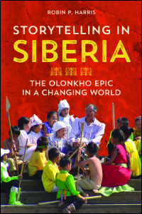 Cover for Harris: Storytelling in Siberia: The Olonkho Epic in a Changing World. Click for larger image