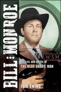 Cover for EWING: Bill Monroe: The Life and Music of the Blue Grass Man. Click for larger image