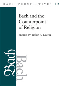 Cover for LEAVER: Bach Perspectives, Volume 12: Bach and the Counterpoint of Religion. Click for larger image
