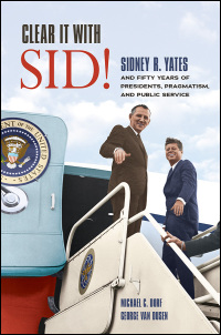 Cover for DORF & VAN DUSEN: Clear It with Sid!: Sidney R. Yates and Fifty Years of Presidents, Pragmatism, and Public Service. Click for larger image