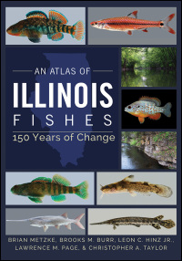Cover for metzke: An Atlas of Illinois Fishes: 150 Years of Change. Click for larger image