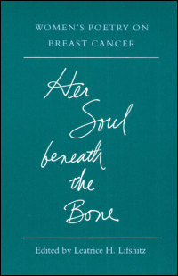 Cover for LIFSHITZ: Her Soul beneath the Bone: Women's Poetry on Breast Cancer. Click for larger image