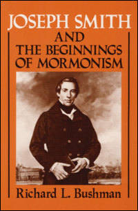 Cover for BUSHMAN: Joseph Smith and the Beginnings of Mormonism. Click for larger image
